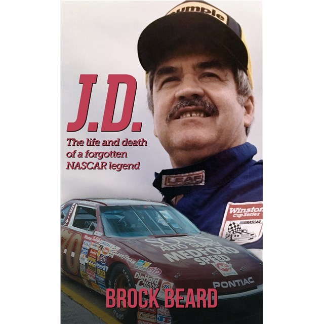 J.D. The Life and Death of a Forgotten NASCAR Legend